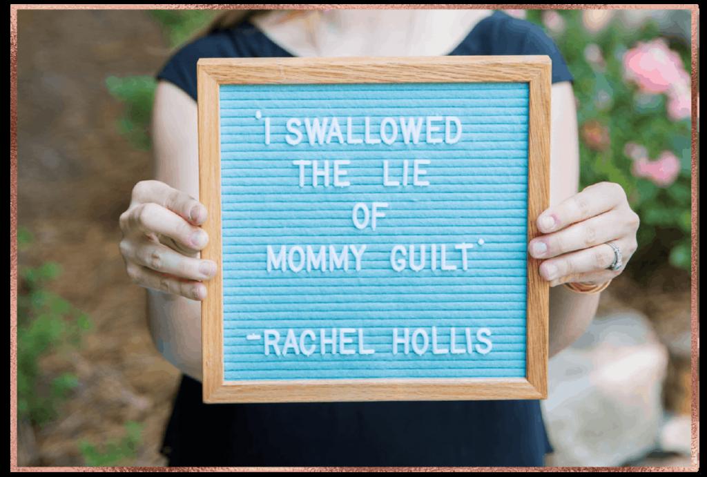 felt-letterboard-i-swallowed-the-lie-of-mommy-guilt-rachel-hollis