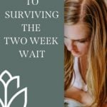 Tips to Surviving the Two Week Wait