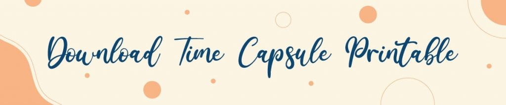 cream colored banner with orange circles that says download time capsule printable