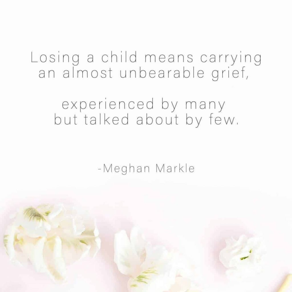 Soft flowers on the bottom of the image with a miscarriage quote by Meghan Markle above that says Losing a child means carrying an almost unbearable grief, experienced by many but talked about by few