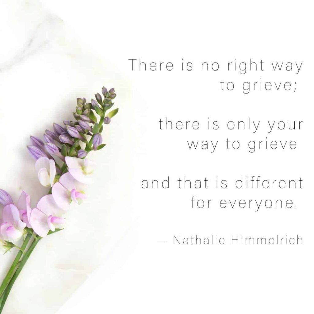 soft pink and purple florals on left of photo with soft text to the right that says There is no right way to grieve; there is only your way to grieve and that is different for everyone by Nathalie Himmelrich