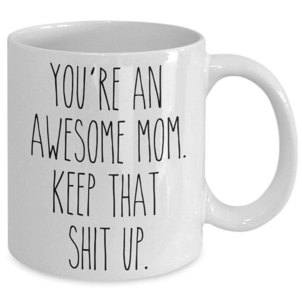 funny mom mugs keep that shit up